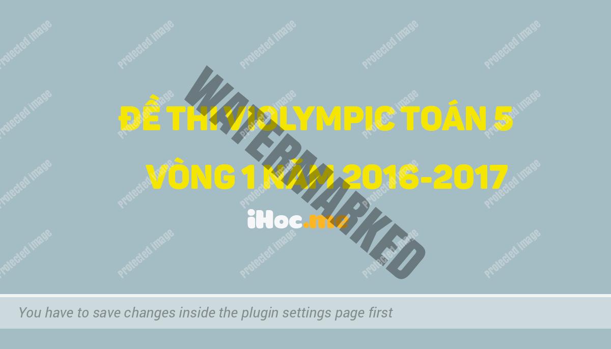 Violympic toán 5 đề thi và đáp án vòng 1 năm 2016 - 2017