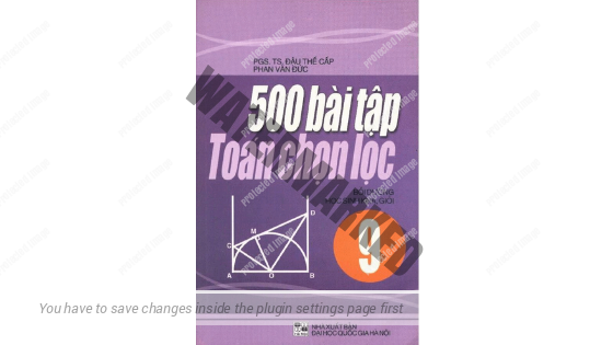 500 bài toán chọn lọc lớp 9 - Đậu Thế Cấp