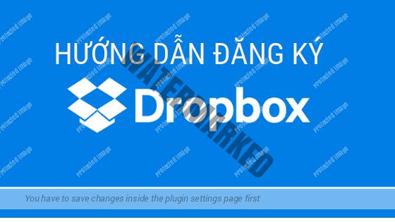 Hướng dẫn đăng ký tài khoản Dropbox để lưu trữ tài liệu trực tuyến